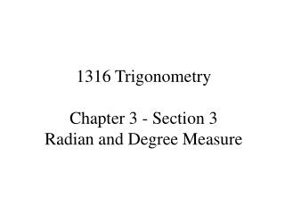 1316 Trigonometry Chapter 3 - Section 3 Radian and Degree Measure