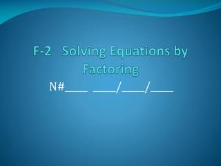 F-2   Solving Equations by Factoring