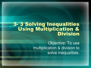 3- 3 Solving Inequalities Using Multiplication & Division