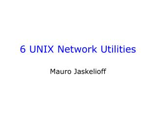 6 UNIX Network Utilities