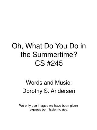 Oh, What Do You Do in the Summertime? CS #245