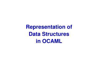 Representation of Data Structures in OCAML