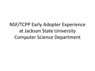 NSF/TCPP Early Adopter Experience at Jackson State University Computer Science Department