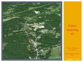 Public Meeting  #2 Town of North Yarmouth Planning Decisions, Inc. OCTOBER 27, 2014
