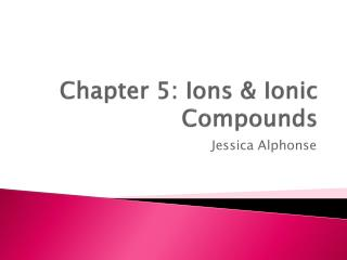 Chapter 5: Ions & Ionic Compounds