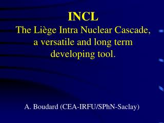 INCL The  Liège  Intra Nuclear Cascade, a versatile and long term developing tool.