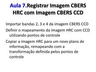 Aula 7. Registrar Imagem CBERS HRC com Imagem CBERS CCD