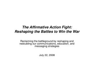 The Affirmative Action Fight:  Reshaping the Battles to Win the War