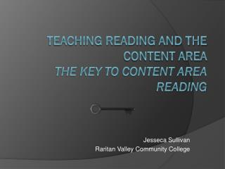 Teaching Reading and the Content Area  The Key to Content Area Reading