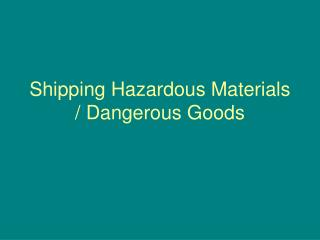 Shipping Hazardous Materials / Dangerous Goods