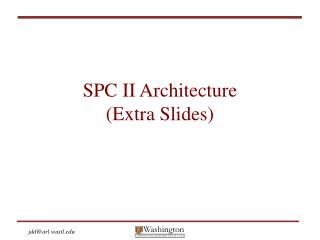SPC II Architecture (Extra Slides)