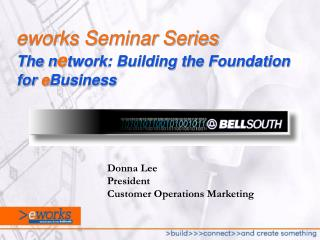 eworks Seminar Series The n e twork: Building the Foundation for  e Business