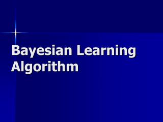 Bayesian Learning         Algorithm
