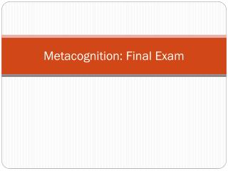 Metacognition : Final Exam