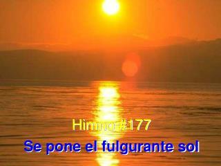 Himno #177 Se pone el fulgurante sol