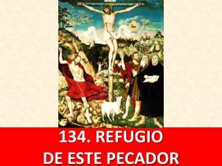 134.  REFUGIO DE ESTE  PECADOR