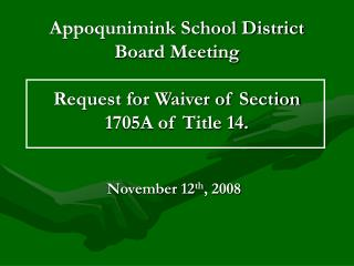 Appoqunimink School District Board Meeting Request for Waiver of Section 1705A of Title 14.