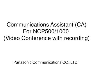 Communications Assistant  (CA) 	For NCP500/1000 (Video Conference with recording)