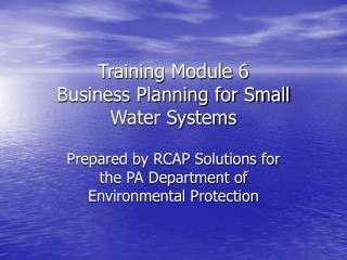 Training Module 6 Business Planning for Small Water Systems