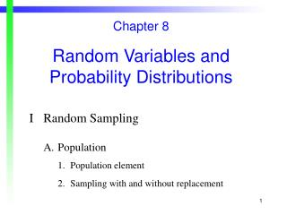 Chapter 8 Random Variables and Probability Distributions I	Random Sampling A.	Population