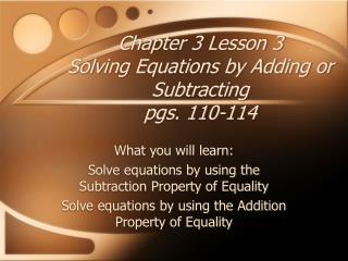 Chapter 3 Lesson 3 Solving Equations by Adding or Subtracting pgs. 110-114