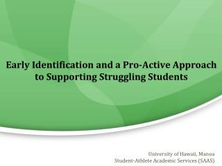 Early Identification and a Pro-Active Approach  to Supporting Struggling Students