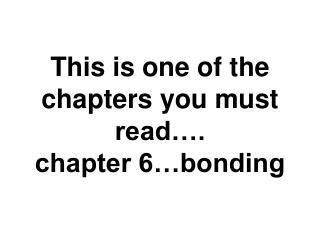 This is one of the chapters you must read…. chapter 6…bonding
