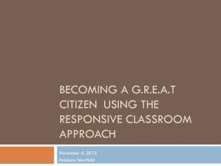 Becoming a  g.r.e.a.t  CitizenUSING THE RESPONSIVE CLASSROOM APPROACH