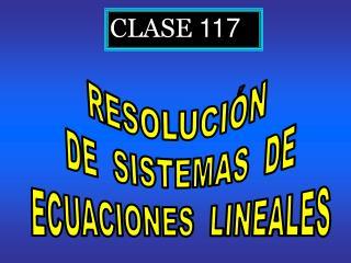 RESOLUCIÓN  DE  SISTEMAS  DE  ECUACIONES  LINEALES