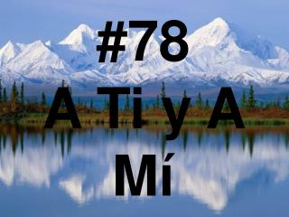 #78 A Ti y A Mí