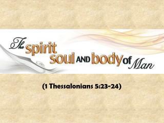 (1 Thessalonians 5:23-24)