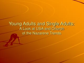 Young Adults and Single Adults: A Look at USA and Church of the Nazarene Trends