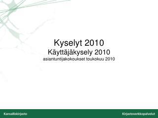 Kyselyt  2010  Käyttäjäkysely  2010 asiantuntijakokoukset toukokuu  2010