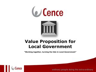 """Value Proposition for  Local Government """"Working together, turning the tide in Local Government"""""""