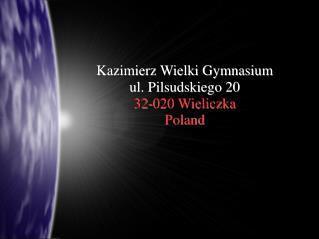 Kazimierz Wielki Gymnasium ul. Pilsudskiego 20 32-020 Wieliczka Poland