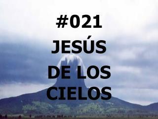 #021  JESÚS  DE LOS CIELOS