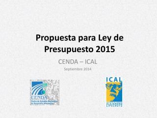 Propuesta para Ley de Presupuesto 2015