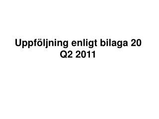 Uppföljning enligt bilaga 20 Q2 2011