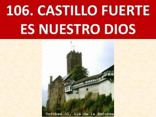 106. CASTILLO FUERTE ES NUESTRO DIOS
