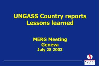 UNGASS Country reports Lessons learned MERG Meeting Geneva July 28 2003
