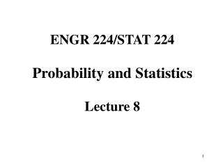 ENGR 224/STAT 224  Probability and Statistics Lecture 8