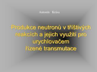 Produkce neutronů v tříštivých reakcích a jejich využití pro urychlovačem řízené transmutace