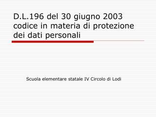 D.L.196 del 30 giugno 2003 codice in materia di protezione dei dati personali