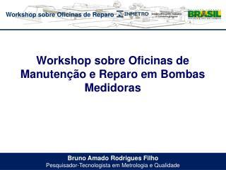 Bruno Amado Rodrigues Filho Pesquisador-Tecnologista em Metrologia e Qualidade