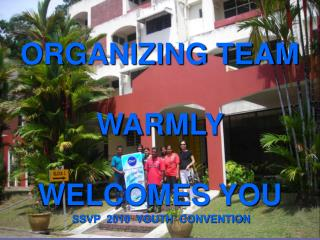 ORGANIZING TEAM WARMLY  WELCOMES YOU
