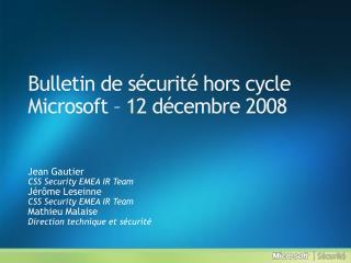 Bulletin de  s�curit�  hors  cycle Microsoft  � 12 d�cembre  2008