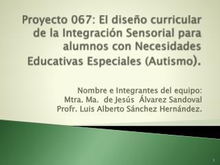 Nombre e Integrantes del equipo:  Mtra. Ma.  de Jesús  Álvarez Sandoval