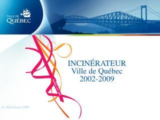 INCIN�RATEUR Ville de Qu�bec 2002-2009