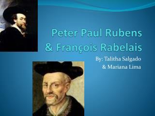 Peter Paul  Rubens & François  Rabelais