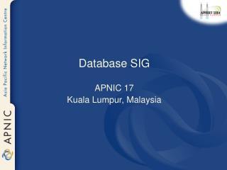 Database SIG APNIC 17 Kuala Lumpur, Malaysia